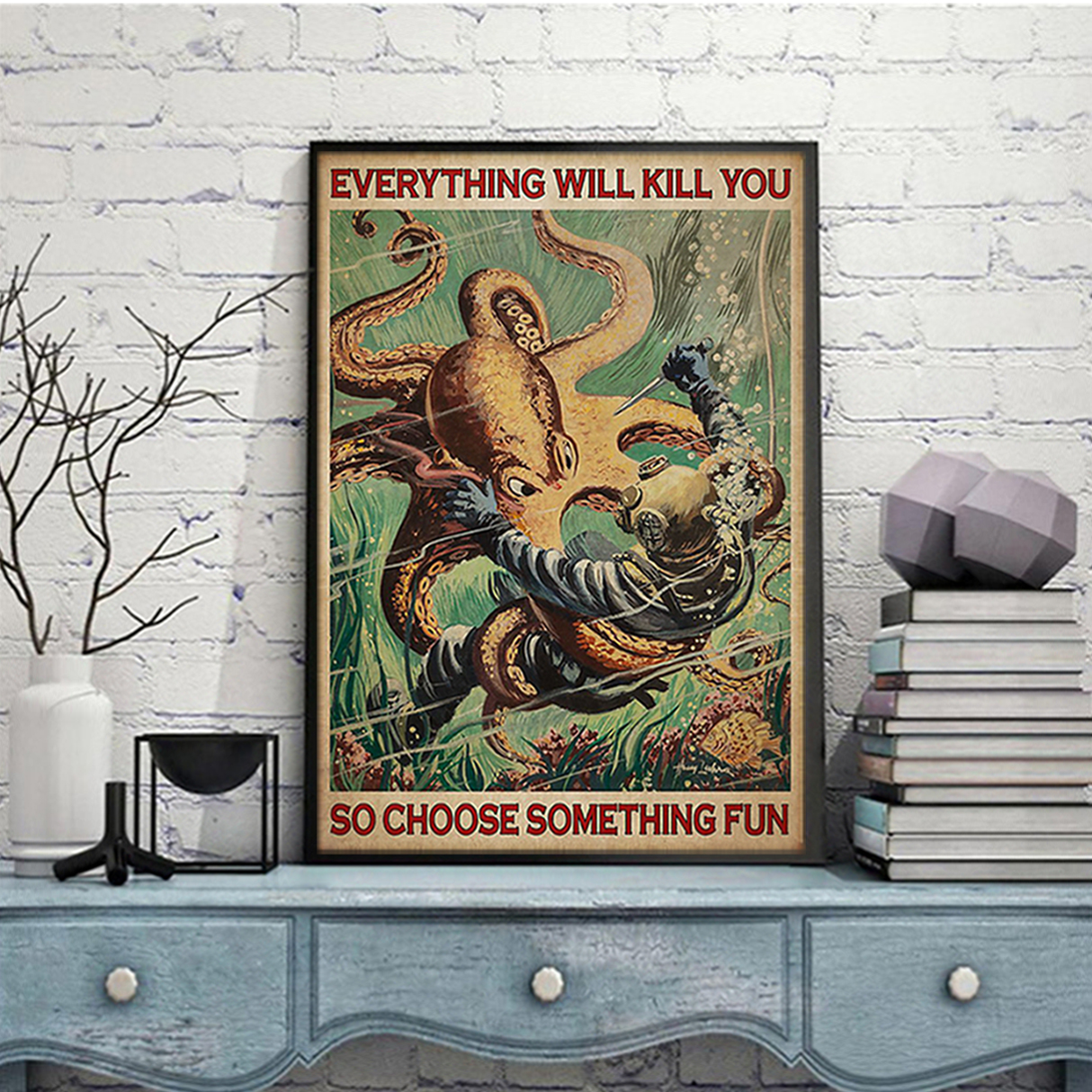 Diver and octopus everything will kill you so choose something fun poster A1