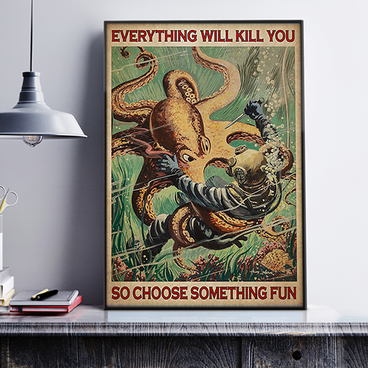 Diver and octopus everything will kill you so choose something fun poster A2