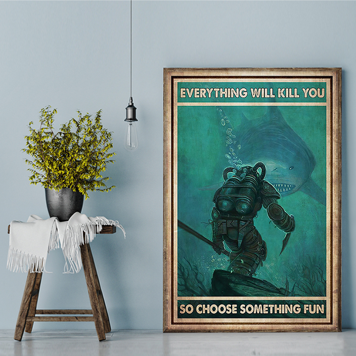 Diver and shark everything will kill you so choose something fun poster A1