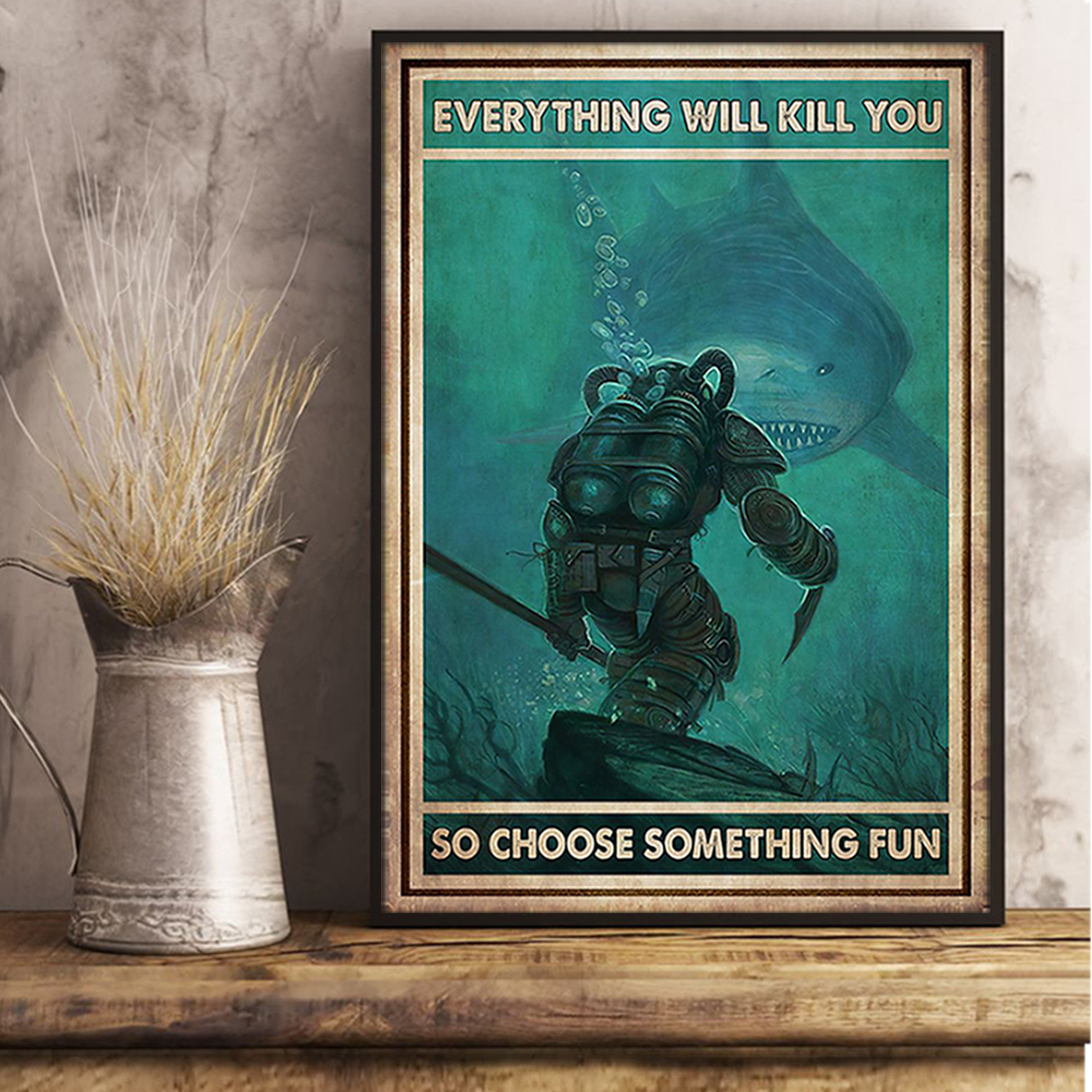 Diver and shark everything will kill you so choose something fun poster A2