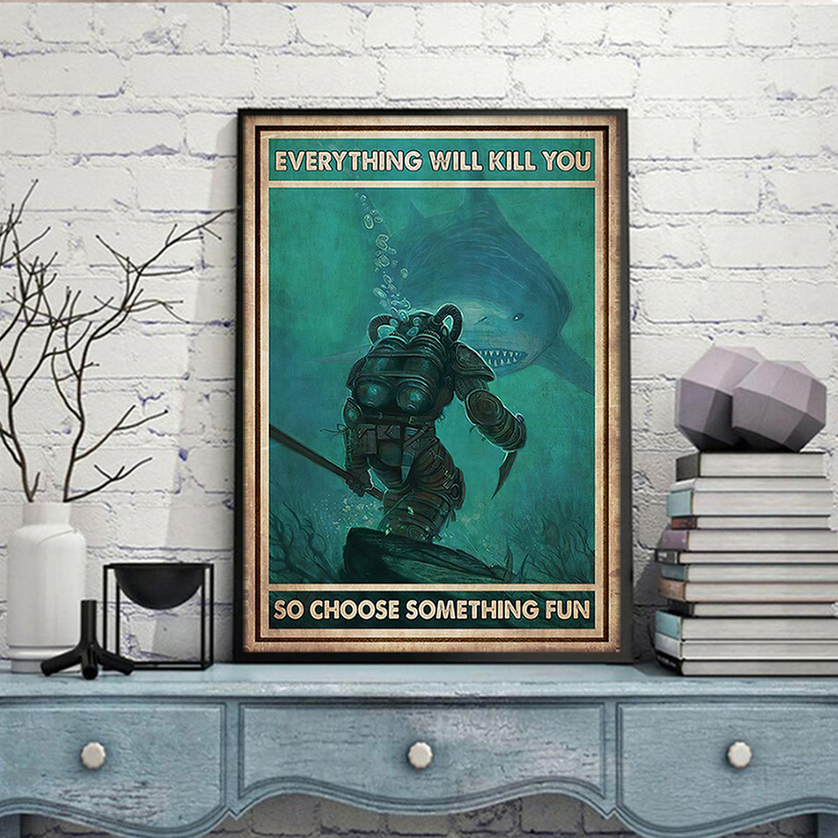 Diver and shark everything will kill you so choose something fun poster A3