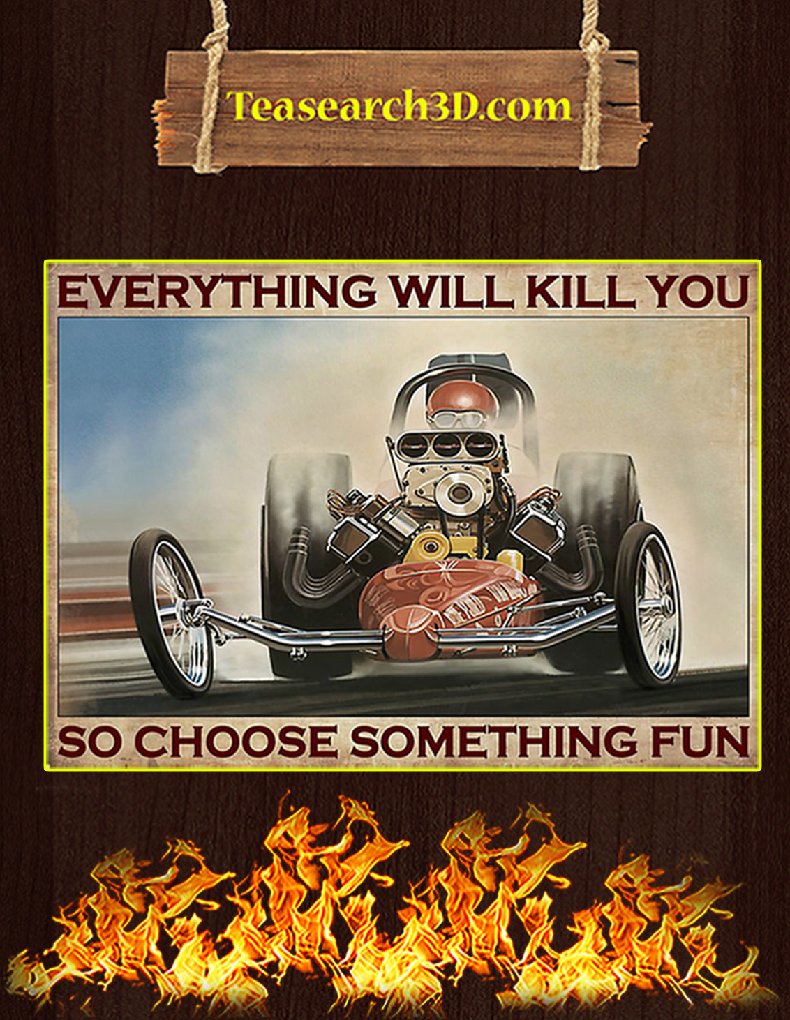Drag racing everything will kill you so choose something fun poster A2