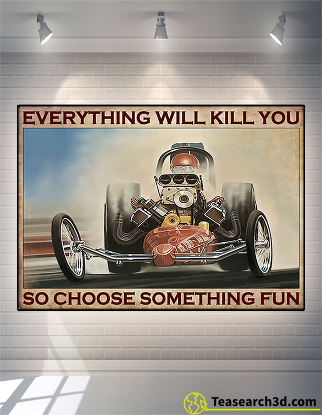 Everything will kill you so choose something fun drag racing poster A2