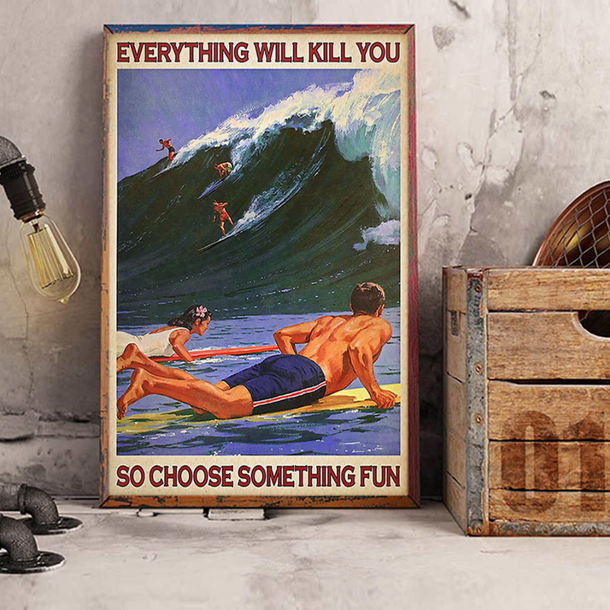 Everything will kill you so choose something fun surfing poster A1