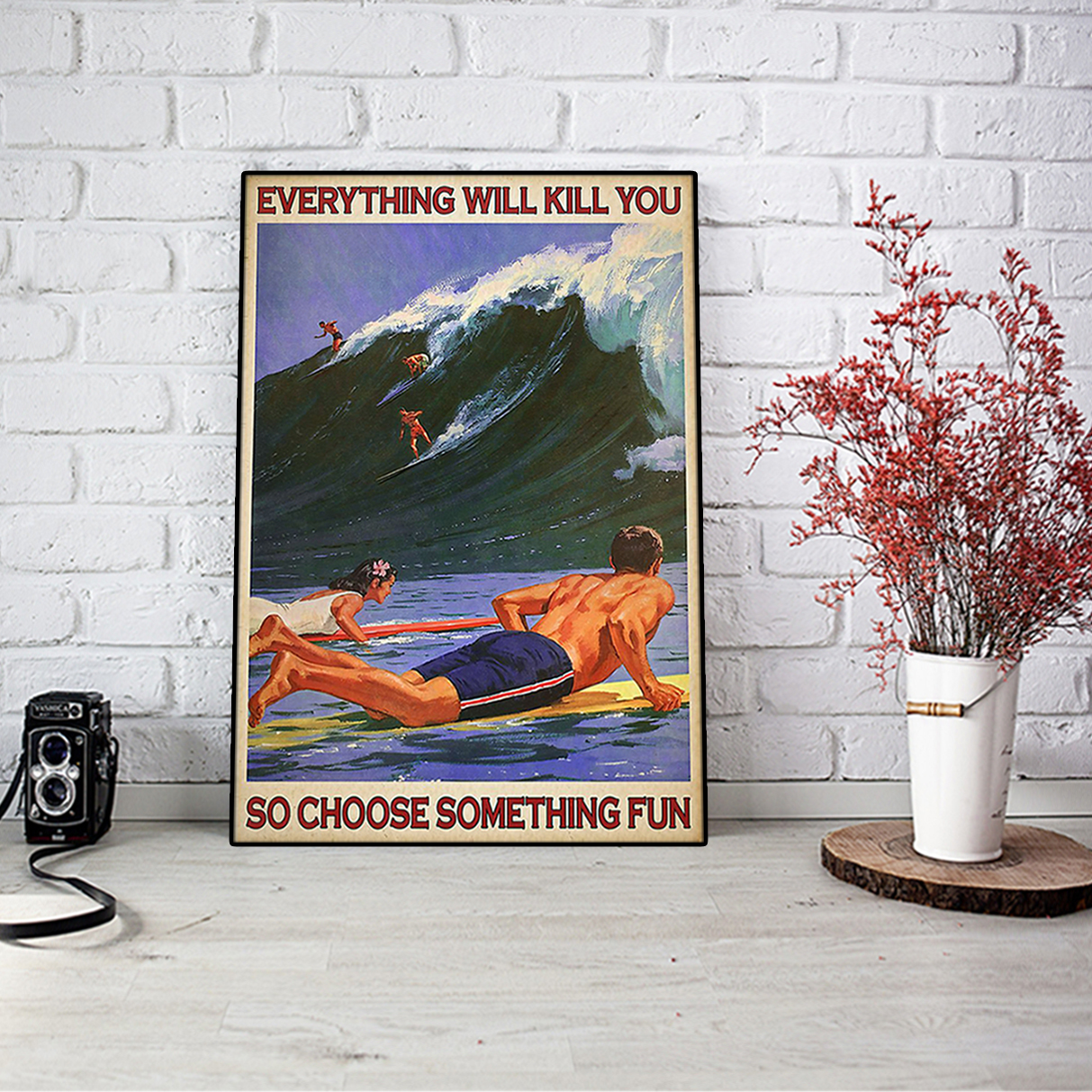 Everything will kill you so choose something fun surfing poster A2
