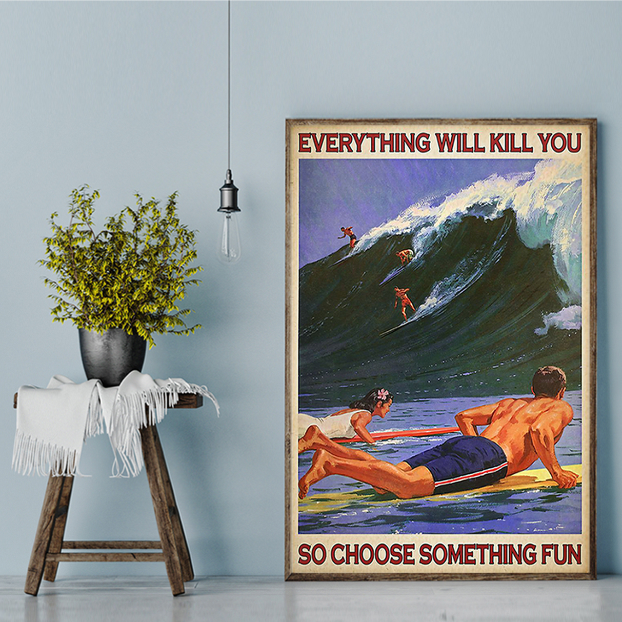 Everything will kill you so choose something fun surfing poster A3