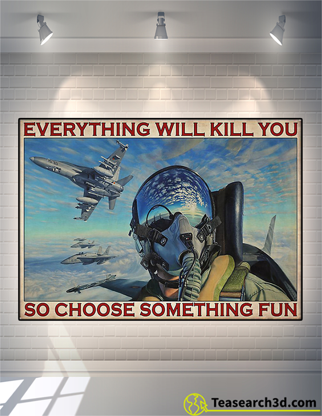 Fighter aircraft everything will kill you so choose something fun poster A2