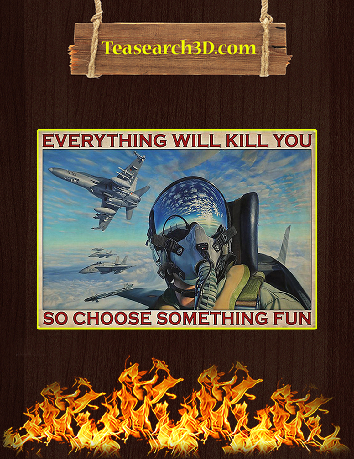 Fighter aircraft everything will kill you so choose something fun poster A3