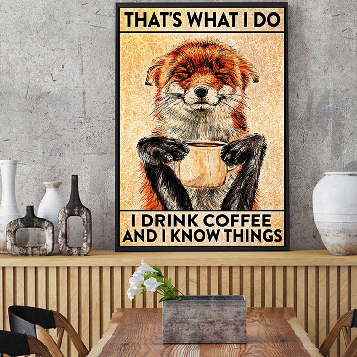 Fox that's what I do I drink coffee and I know things poster A1