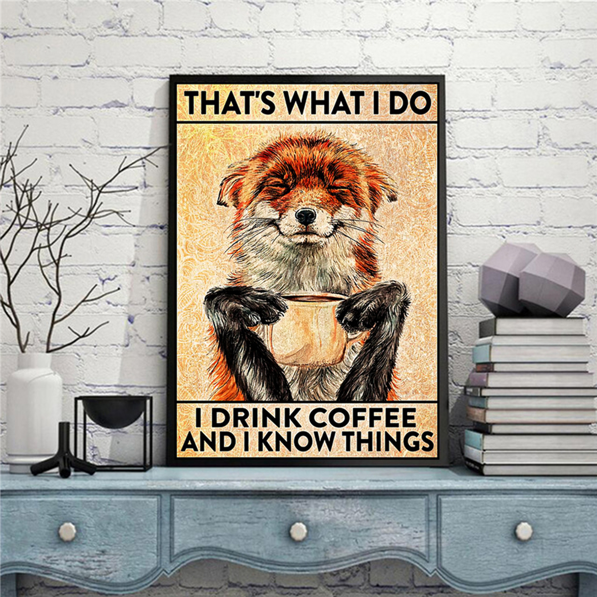 Fox that's what I do I drink coffee and I know things poster A2