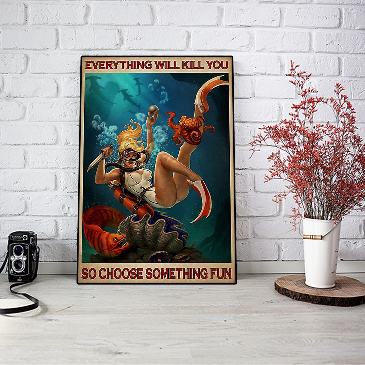Girl diving everything will kill you so choose something fun poster A1
