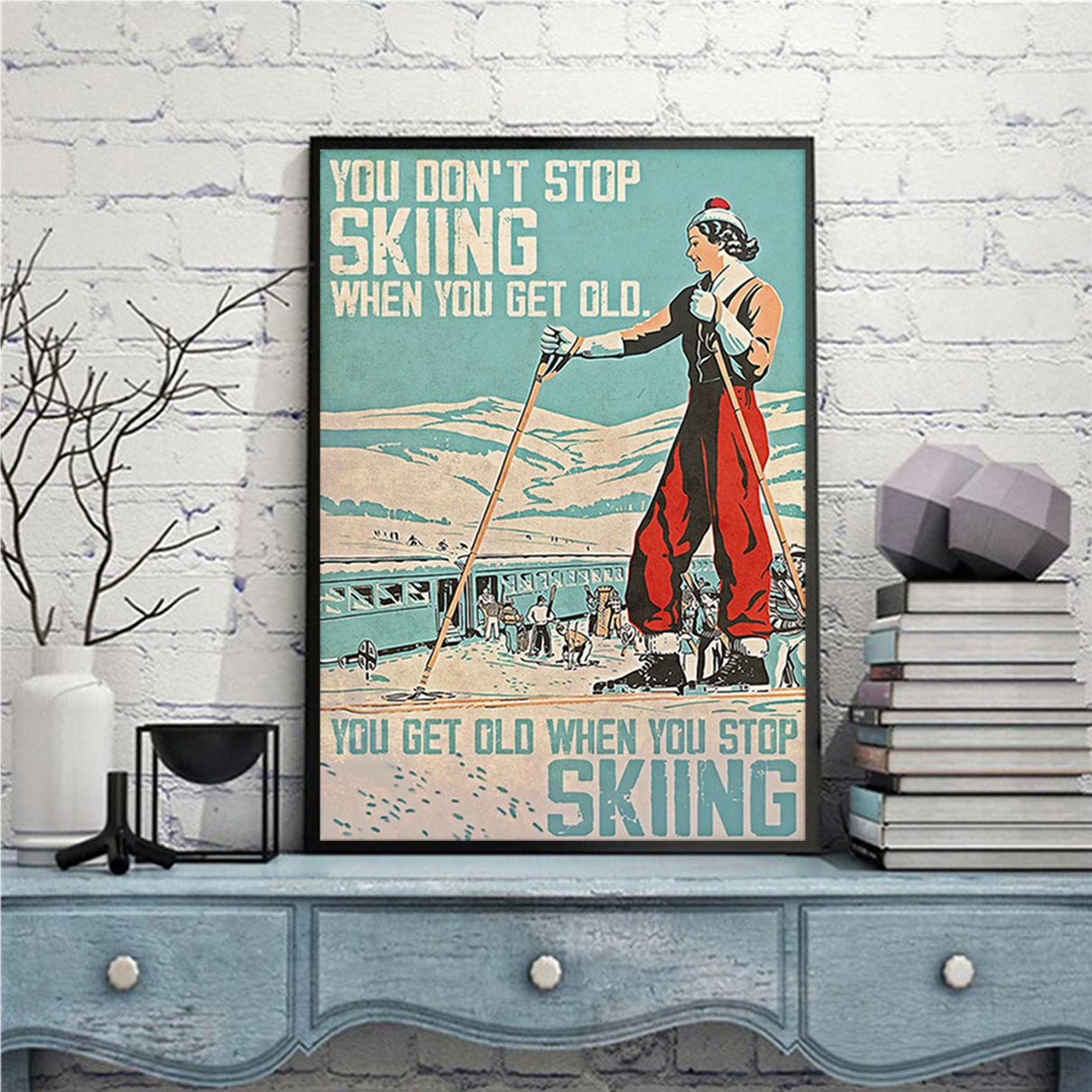 Girl you don't stop skiing when you get old poster A3
