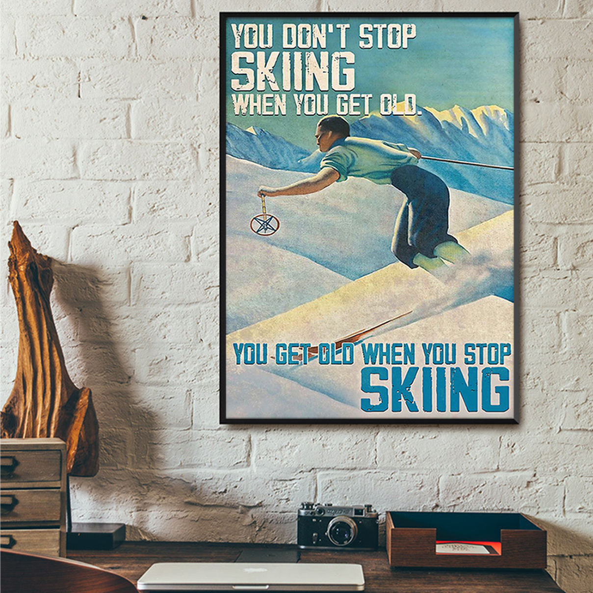 Man you don't stop skiing when you get old poster A3