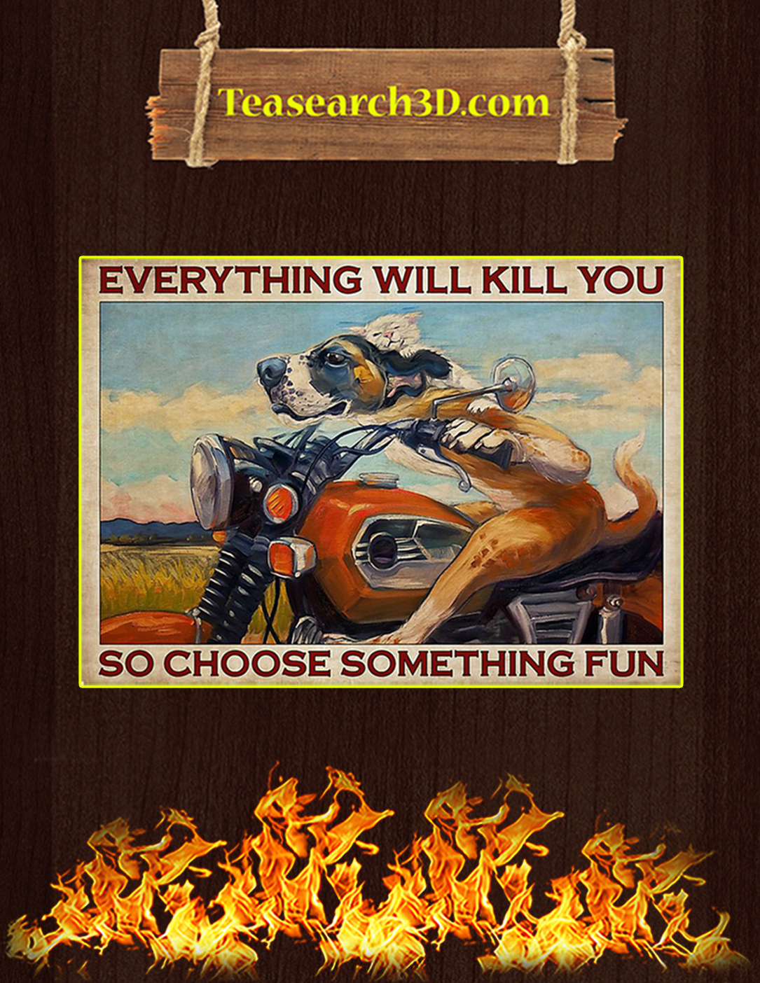 Motorcycle dog cat everything will kill you so choose something fun poster A2