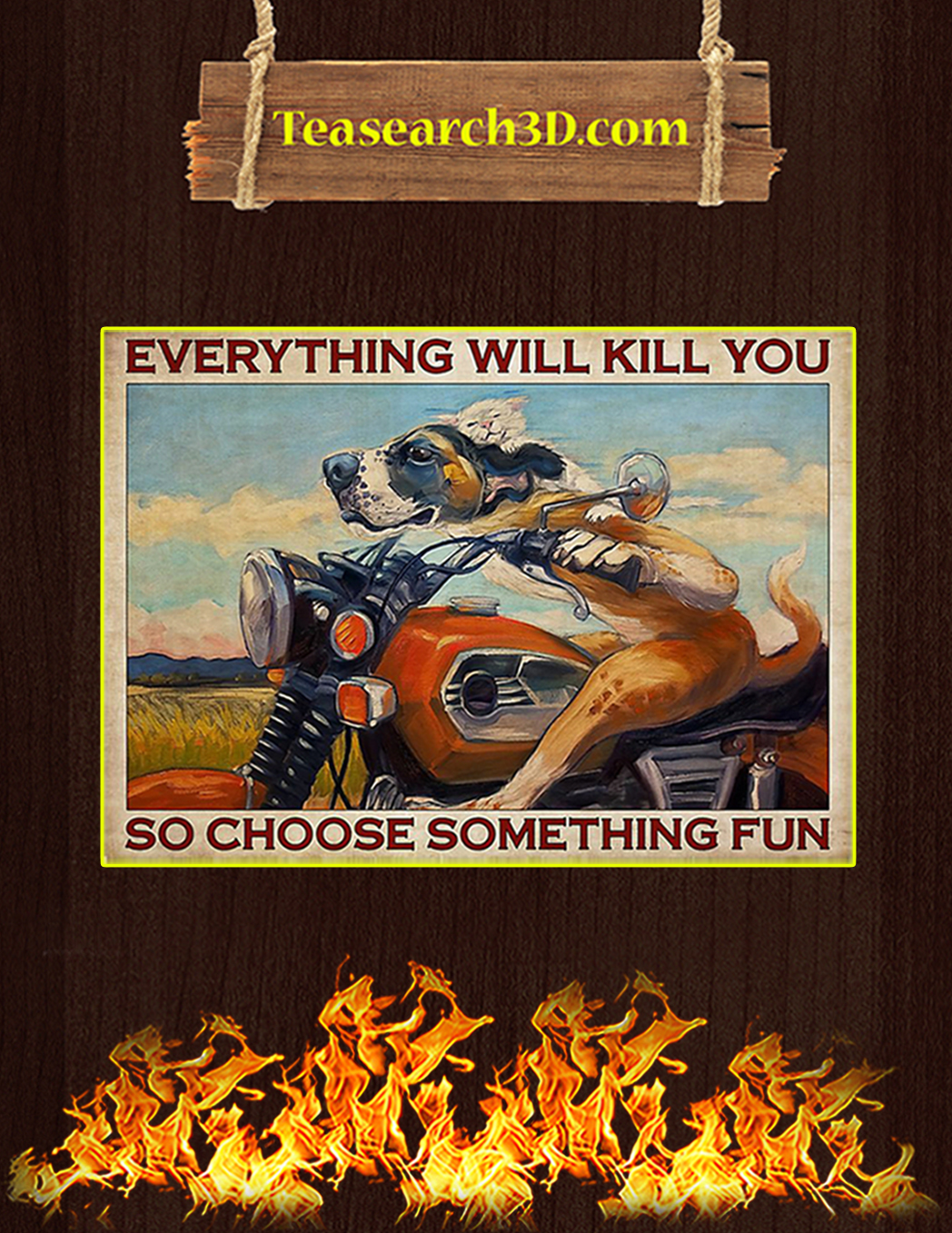 Motorcycle dog everything will kill you poster A1