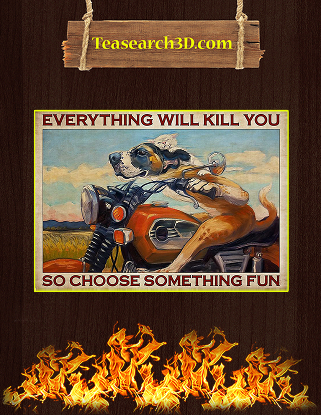 Motorcycle dog everything will kill you poster A2