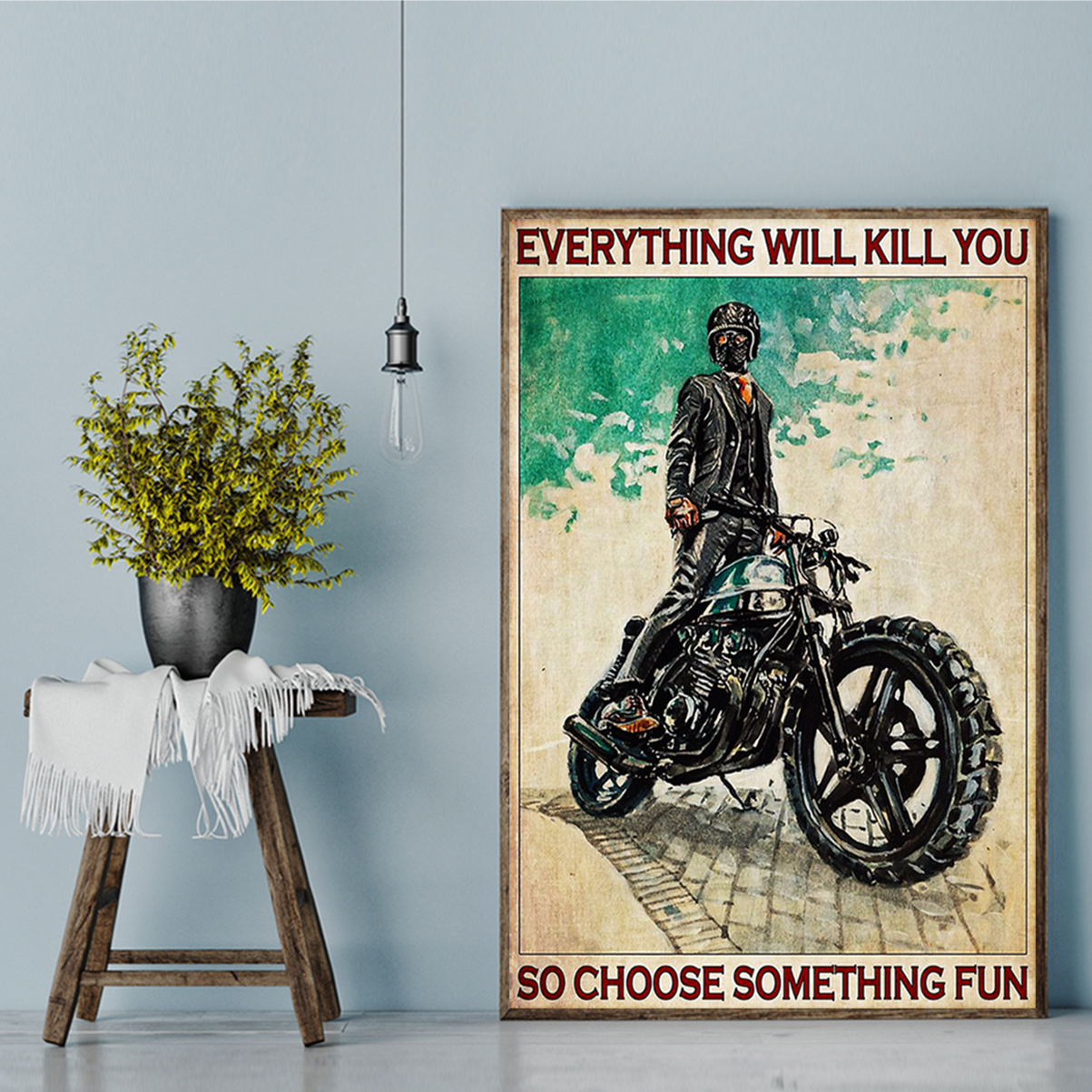 Motorcycle everything will kill you so choose something fun poster A1