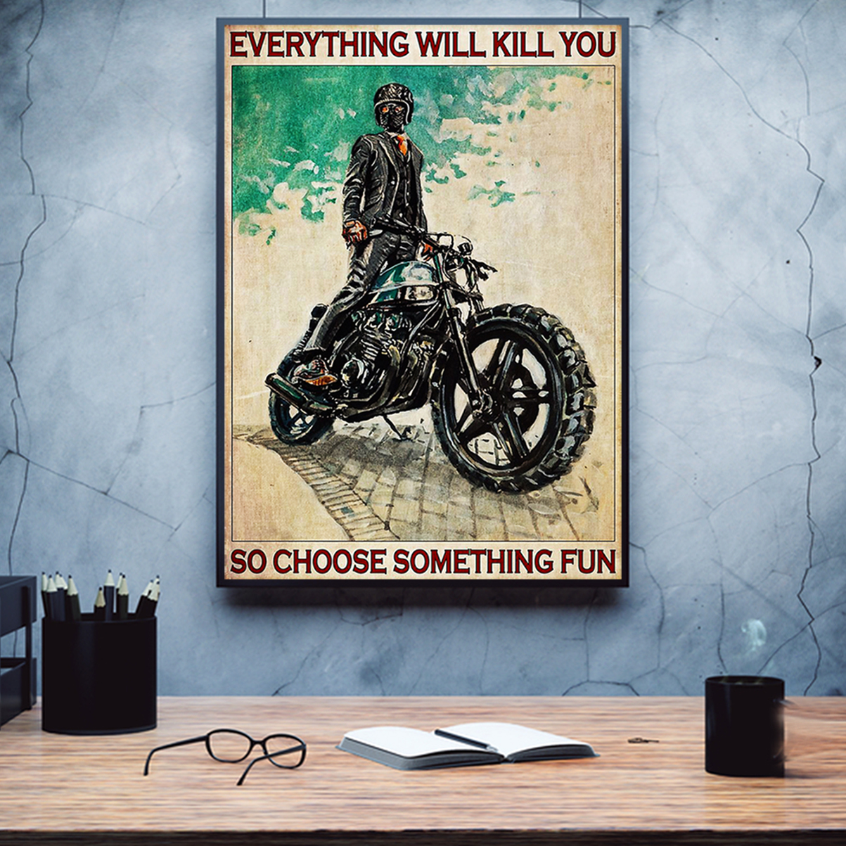Motorcycle everything will kill you so choose something fun poster A3