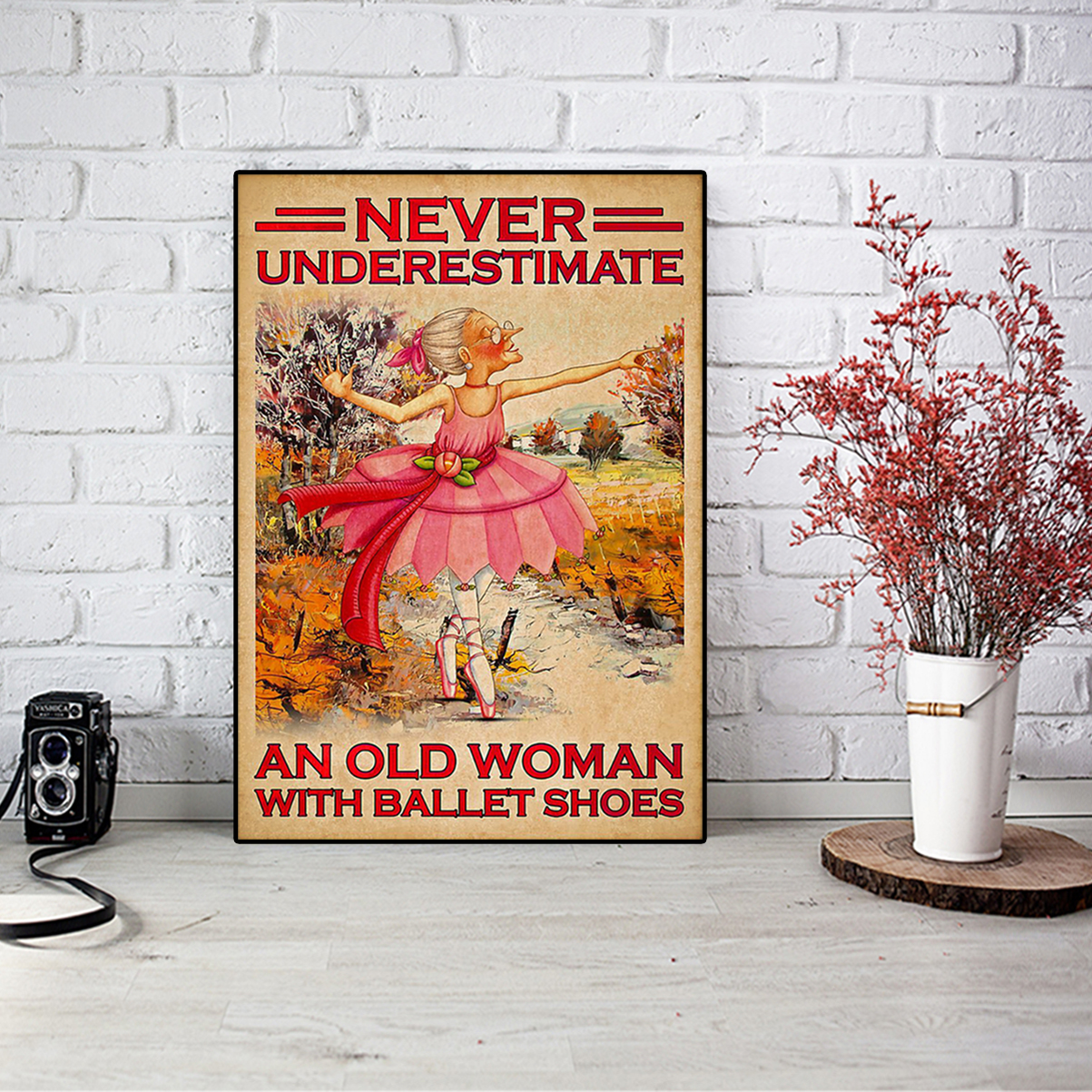 Never underestimate an old woman with ballet shoes poster A1