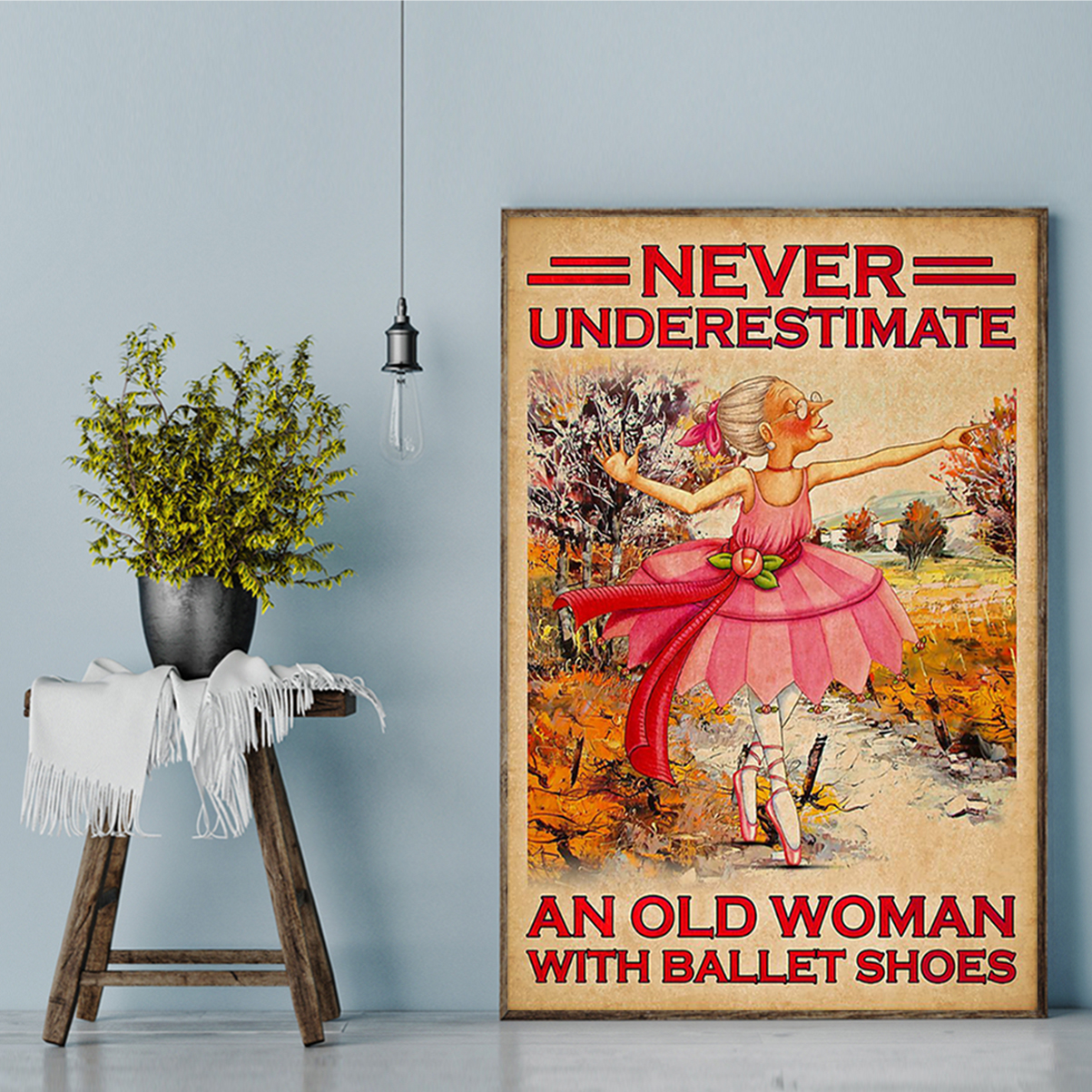 Never underestimate an old woman with ballet shoes poster A2