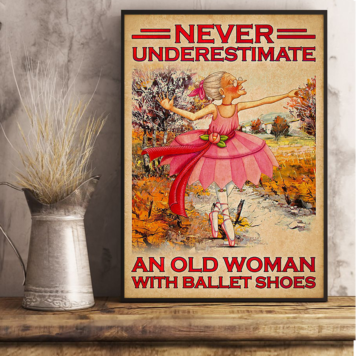 Never underestimate an old woman with ballet shoes poster A3