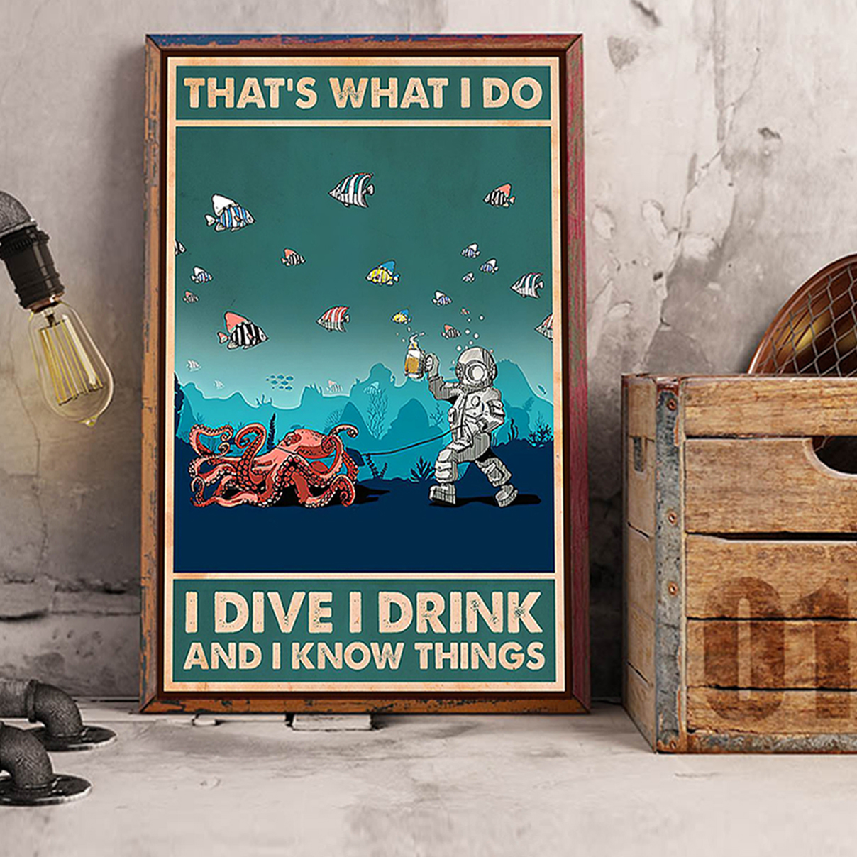 Octopus and scuba diver that's what I do I dive I drink and I know things poster A1