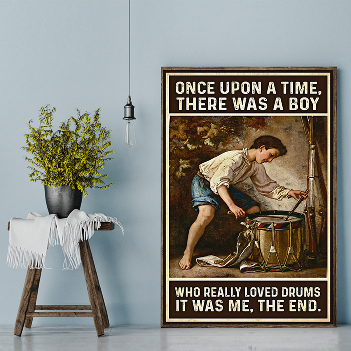 Once upon a time there was a boy who really loved drums poster A2