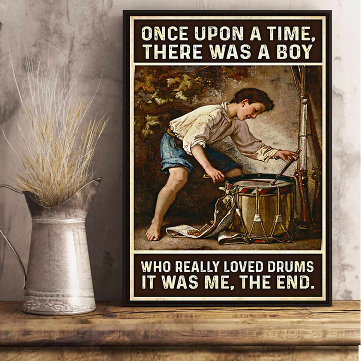 Once upon a time there was a boy who really loved drums poster A3