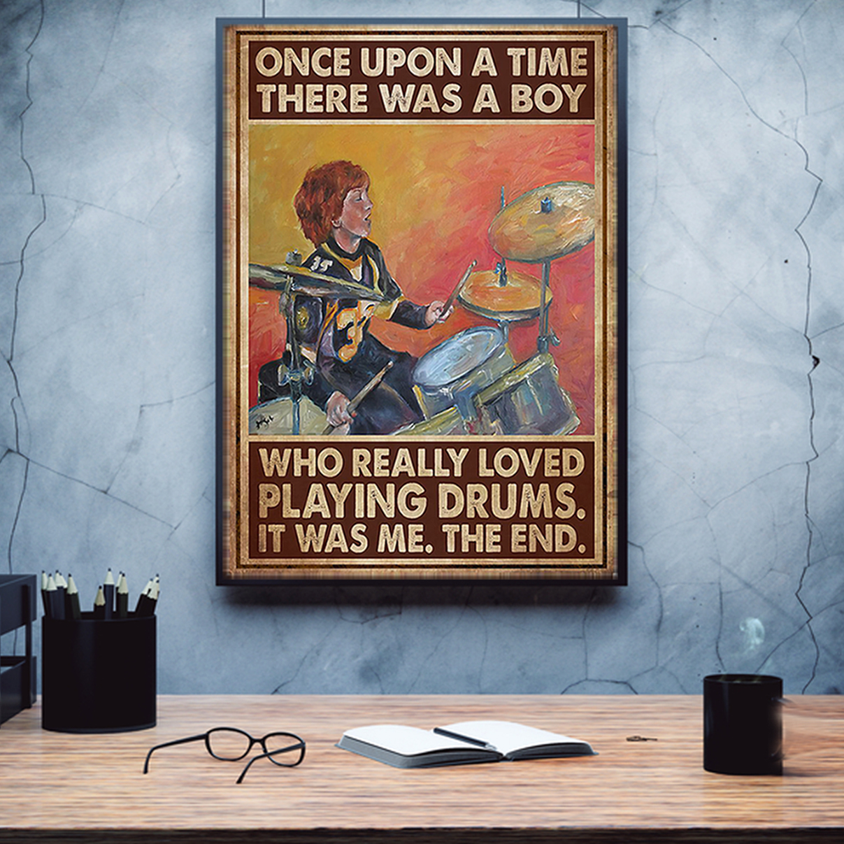Once upon a time there was a boy who really loved playing drums poster A1
