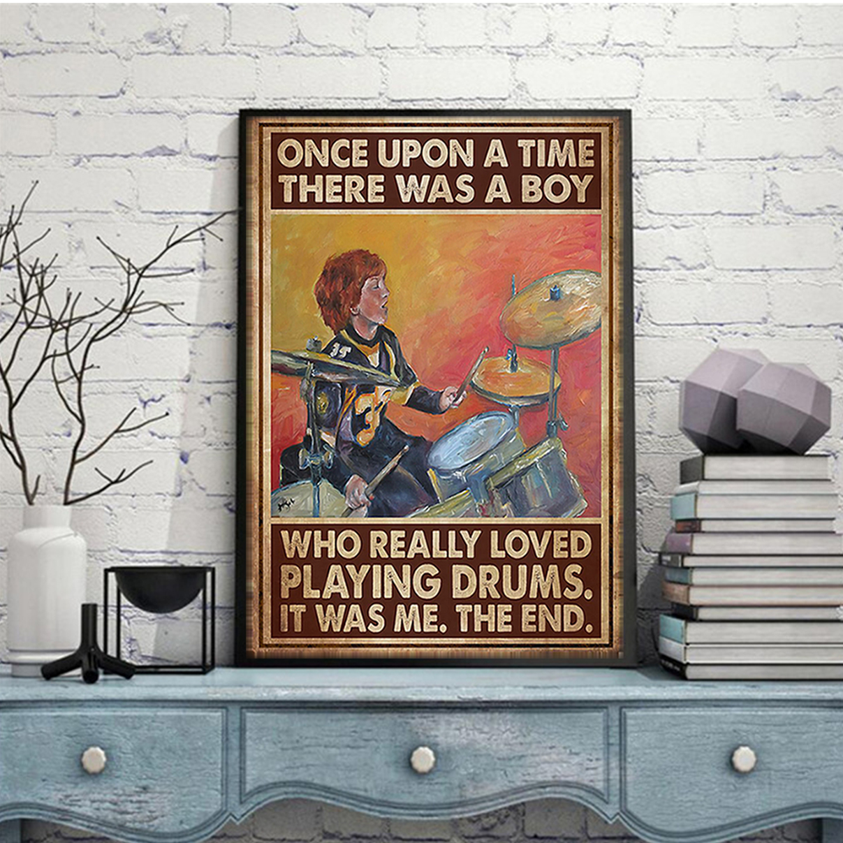 Once upon a time there was a boy who really loved playing drums poster A3