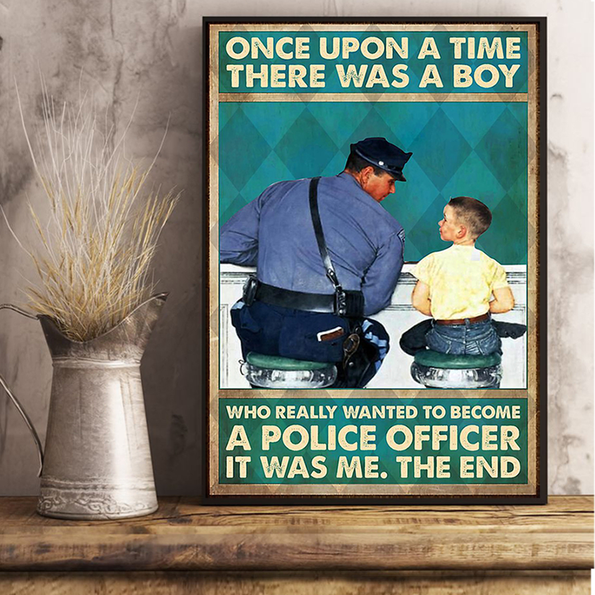 Once upon a time there was a boy who really wanted to become a police officer poster A1