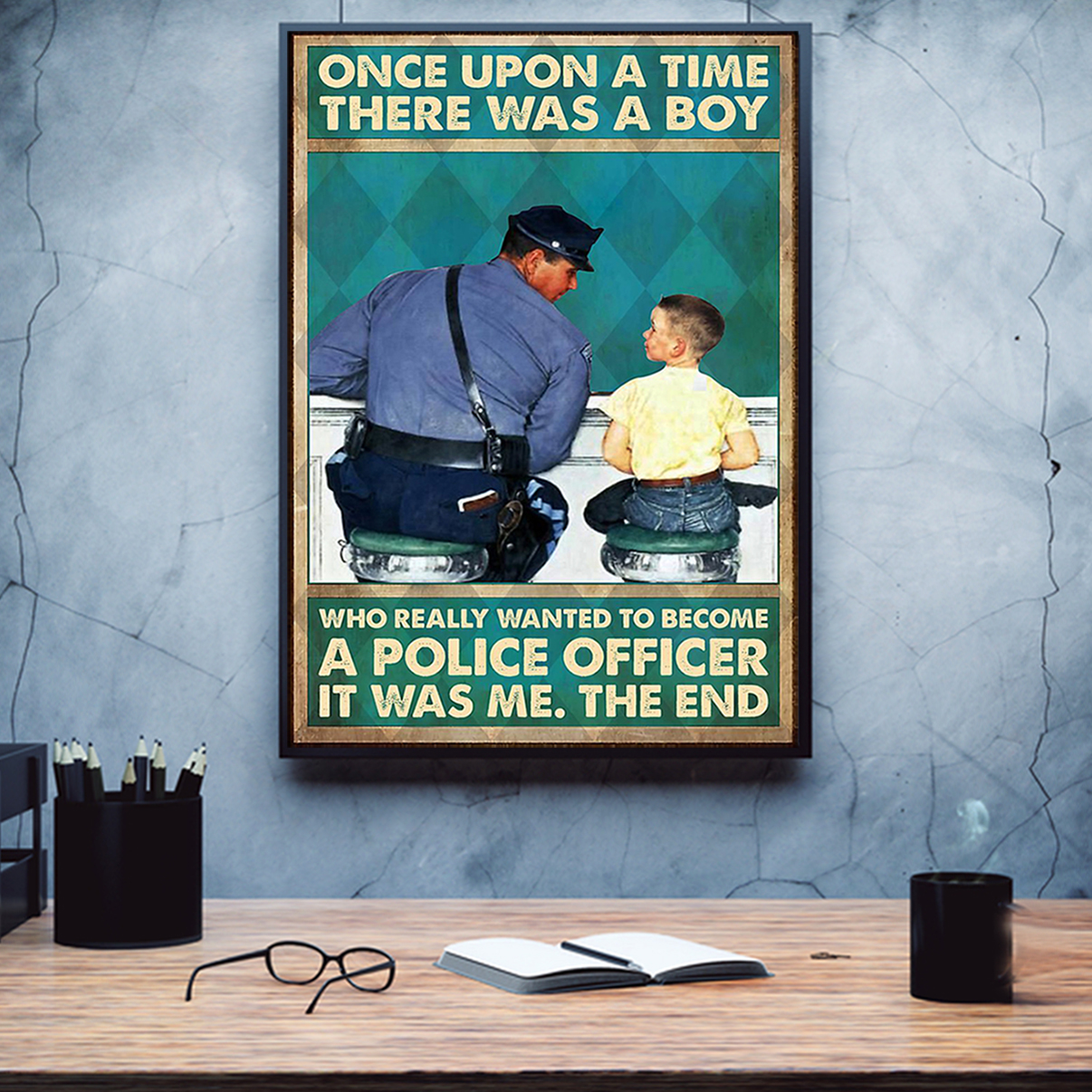 Once upon a time there was a boy who really wanted to become a police officer poster A2