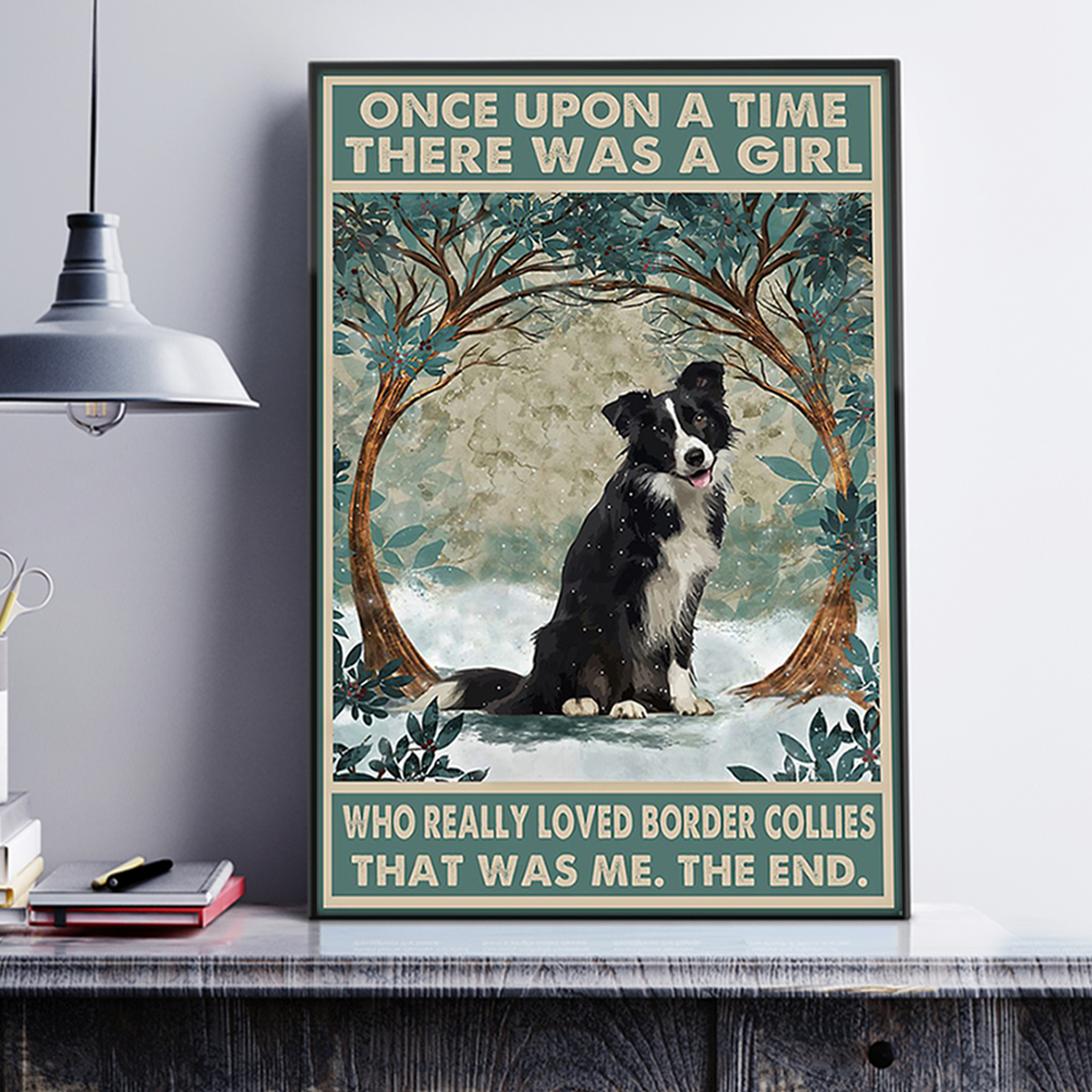 Once upon a time there was a girl who loved border collies poster A1
