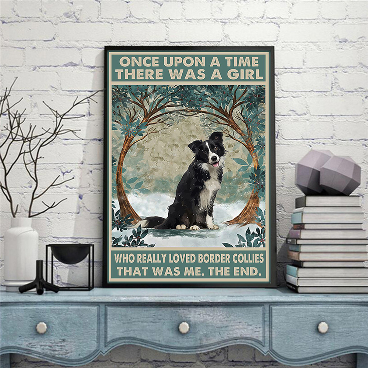 Once upon a time there was a girl who loved border collies poster A3