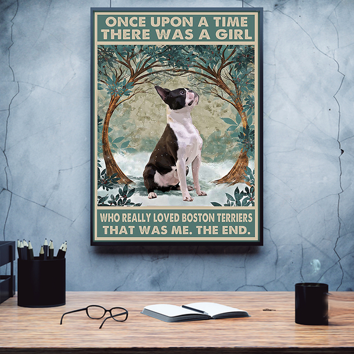 Once upon a time there was a girl who loved boston terriers poster A1