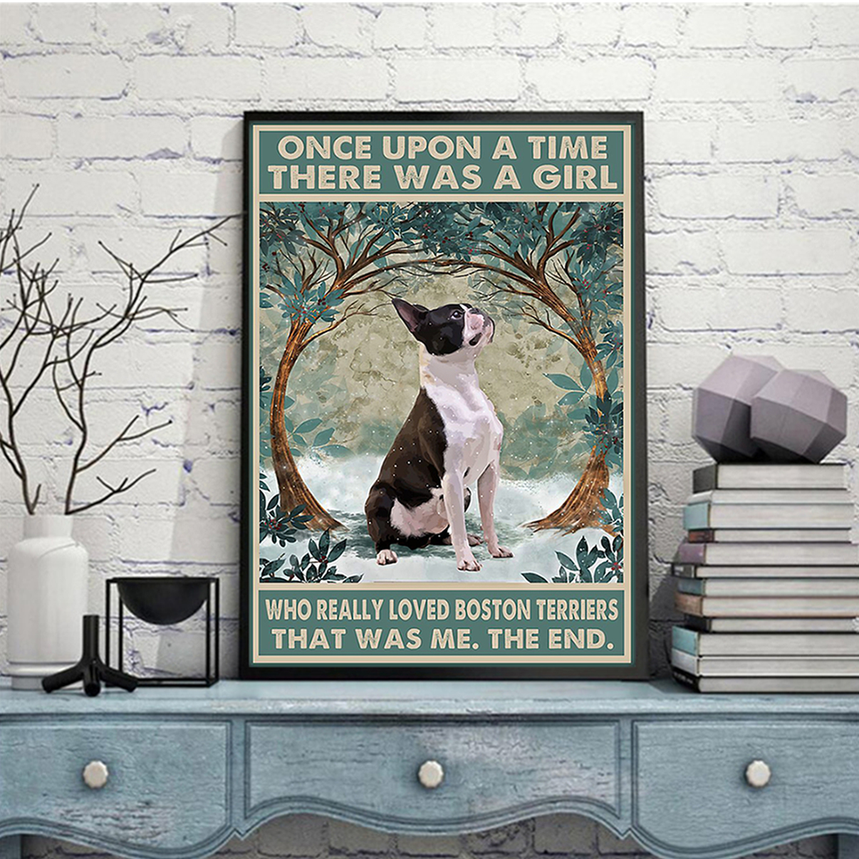 Once upon a time there was a girl who loved boston terriers poster A3