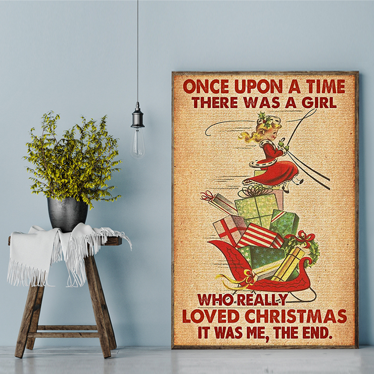 Once upon a time there was a girl who really loved christmas it was me the end poster A3