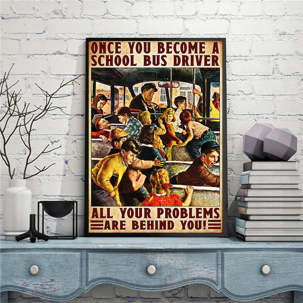 Once you become a school bus driver all your problems are behind you poster A1