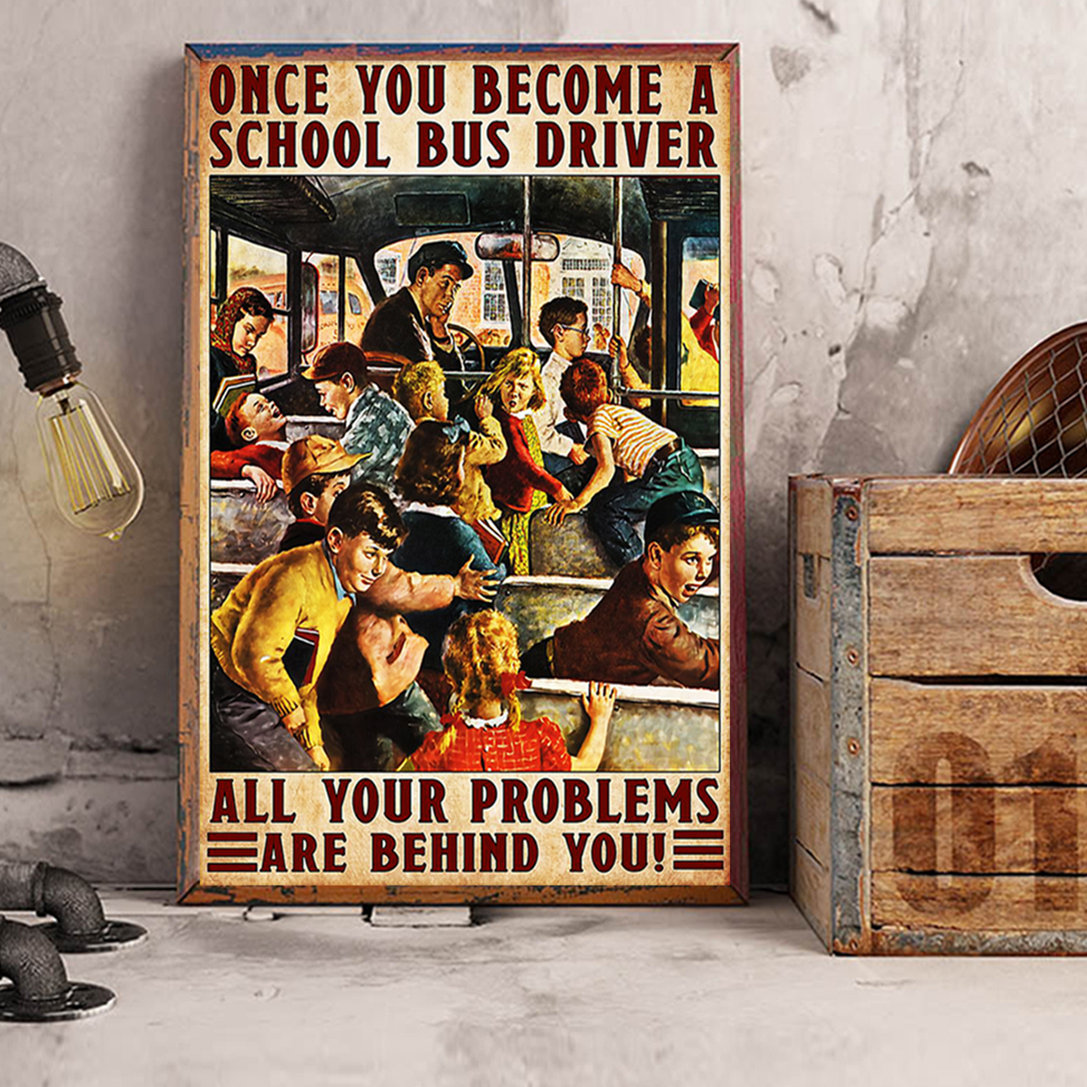 Once you become a school bus driver all your problems are behind you poster A2