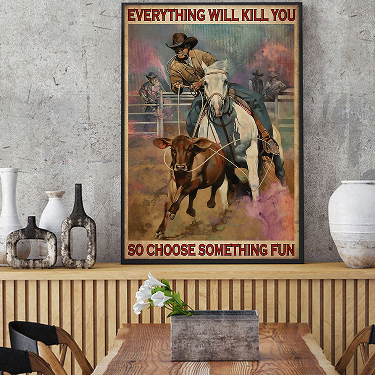 Rodeo boy everything will kill you so choose something fun poster A1