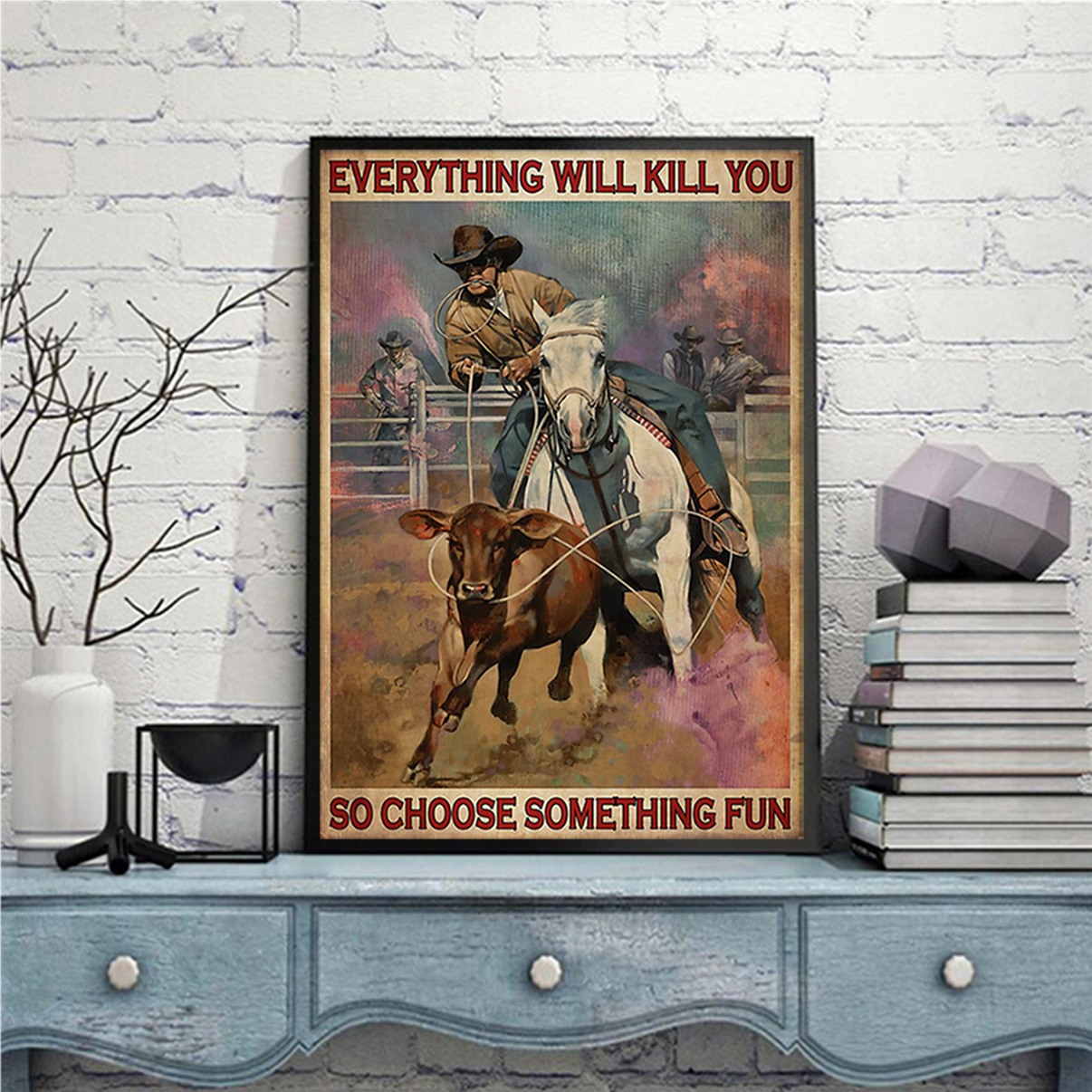 Rodeo boy everything will kill you so choose something fun poster A2