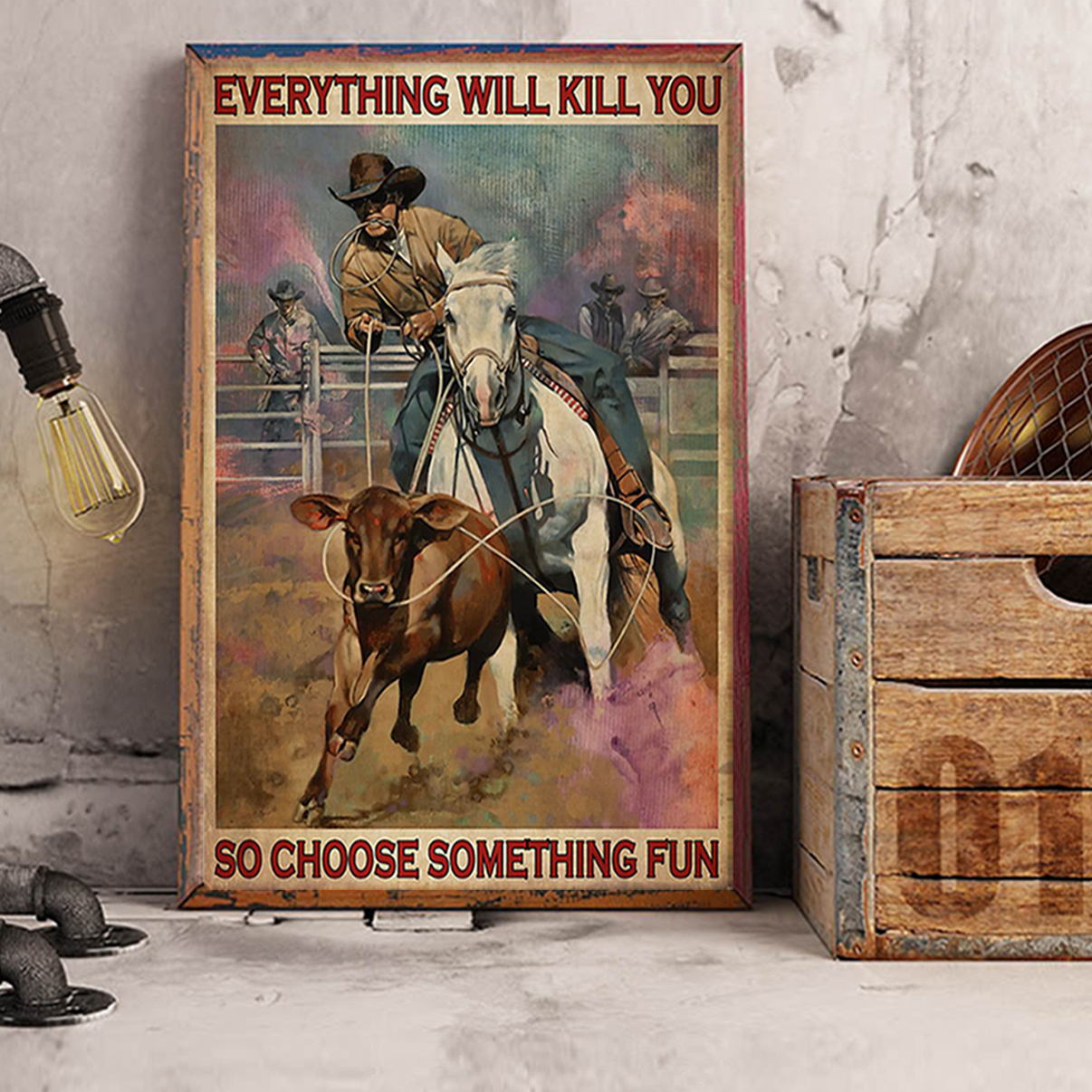 Rodeo boy everything will kill you so choose something fun poster A3