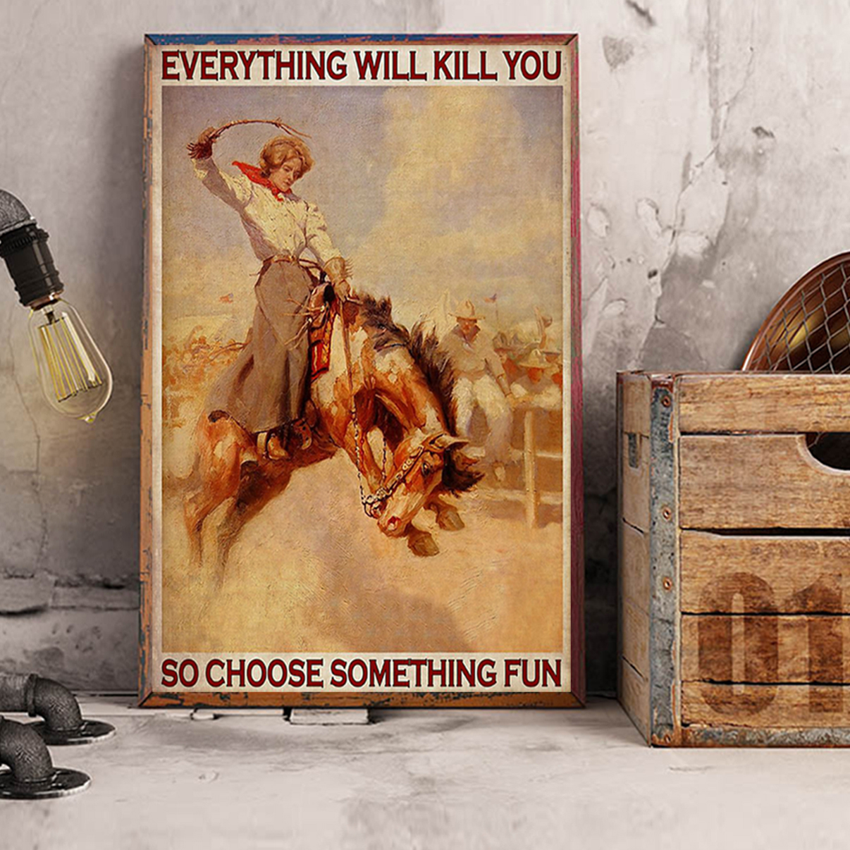 Rodeo girl everything will kill you so choose something fun poster A1