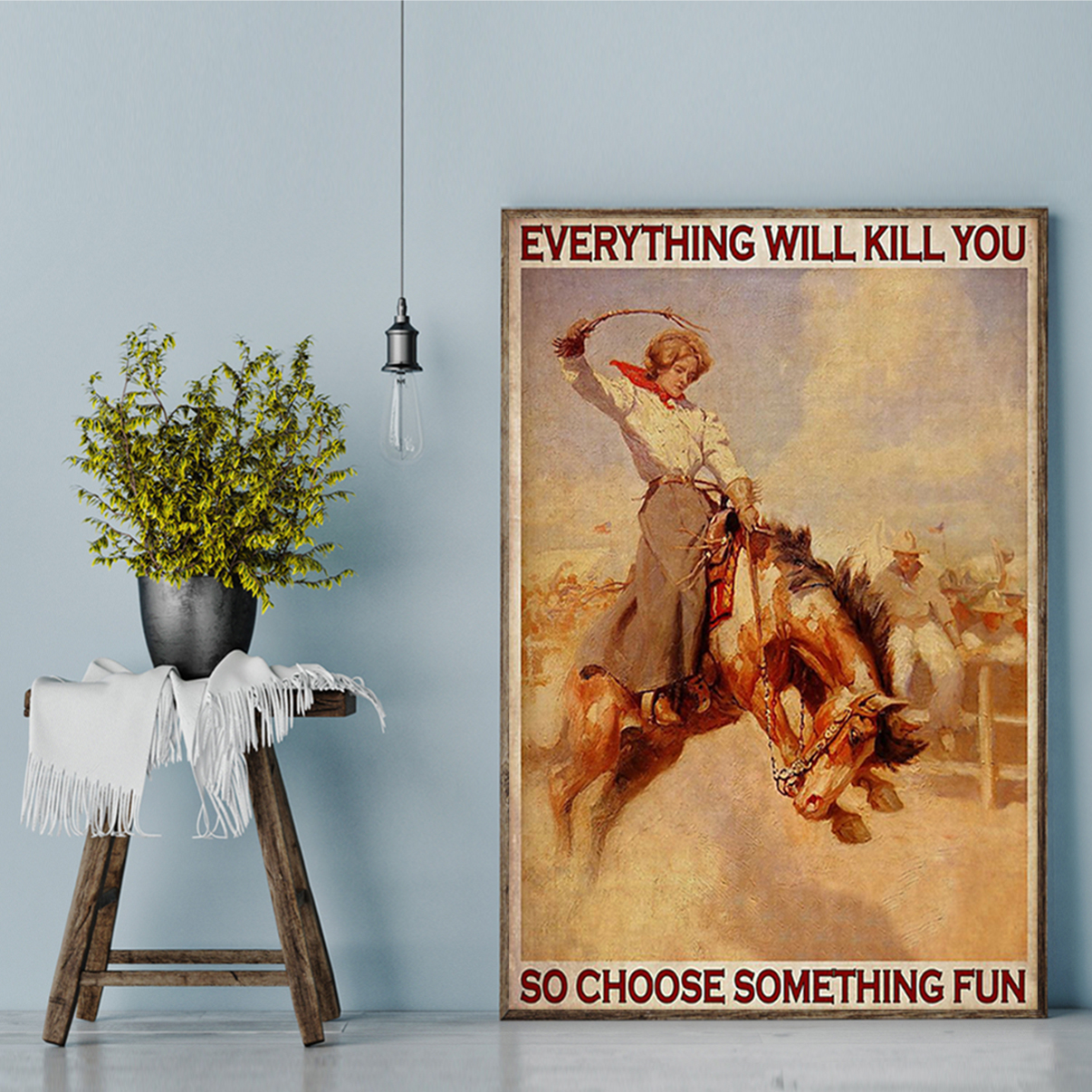 Rodeo girl everything will kill you so choose something fun poster A3