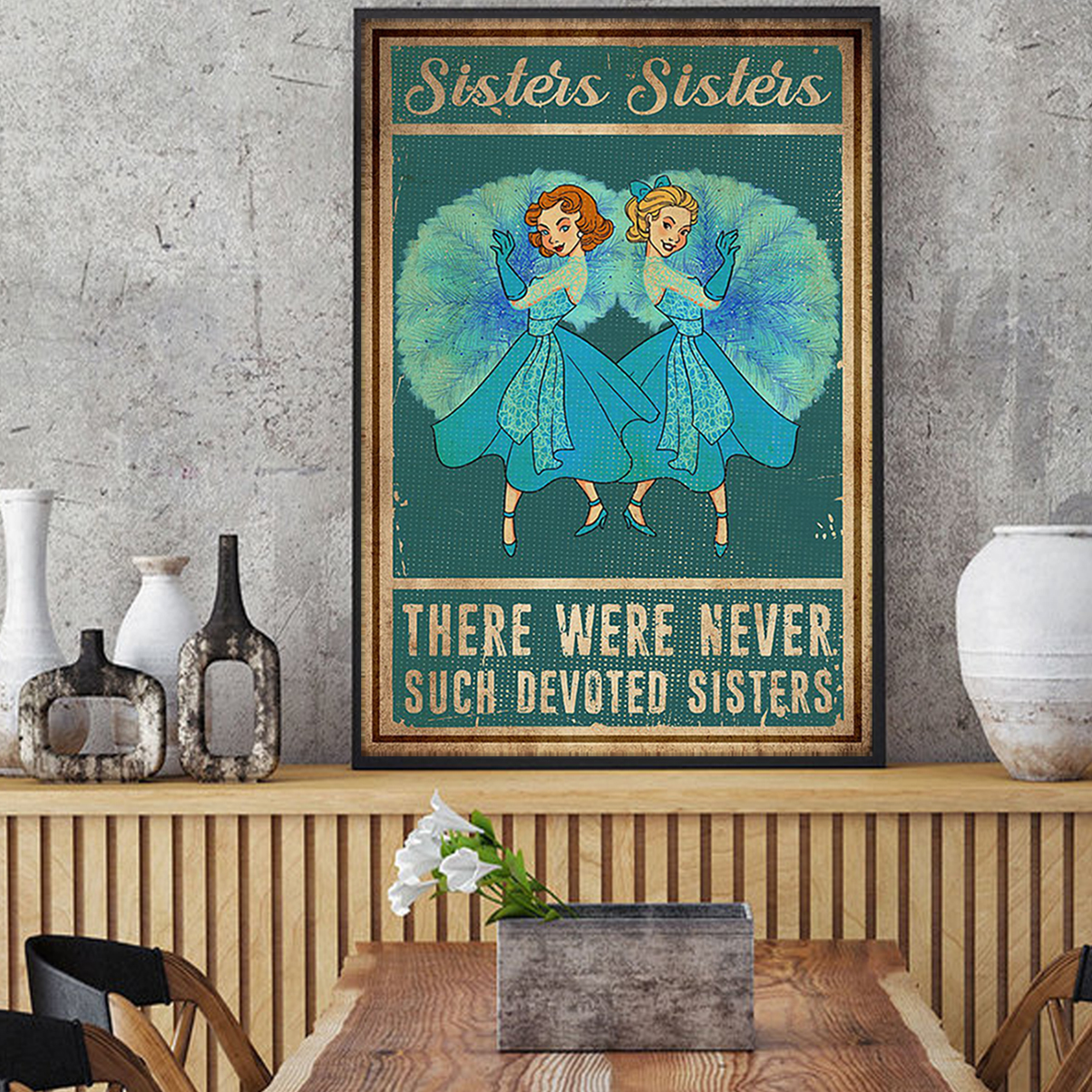 Sisters sisters there were never such devoted sisters poster A1