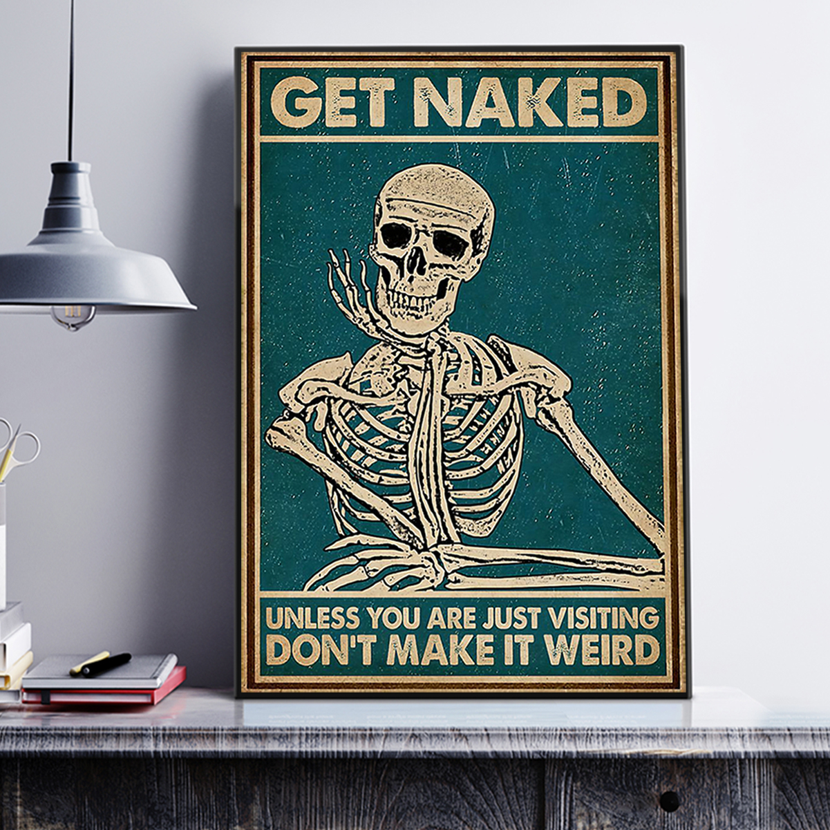 Skeleton get naked unless you are just visiting don't make it weird poster A3