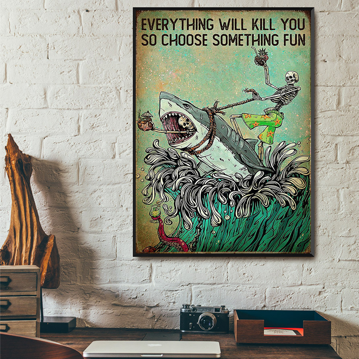 Skeleton shark everything will kill you so choose something fun poster A2