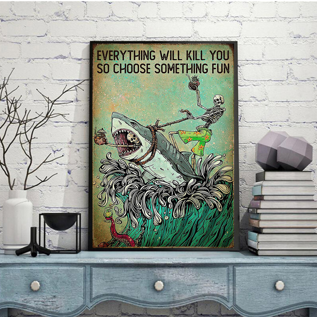 Skeleton shark everything will kill you so choose something fun poster A3