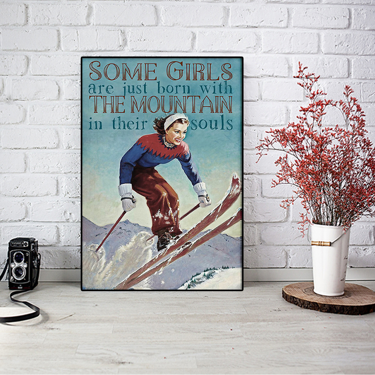 Skiing some girls are just born with the mountain in their souls poster A1