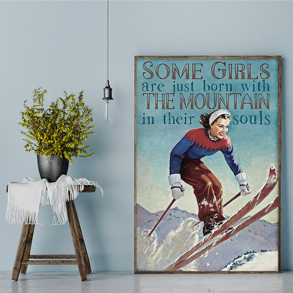 Skiing some girls are just born with the mountain in their souls poster A2